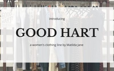 Introducing Good Hart, A Women's Clothing Line by Matilda Jane