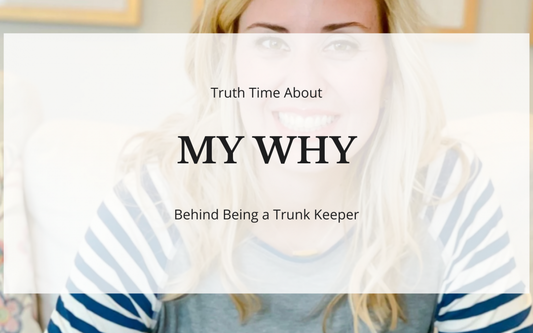 Truth Time about My WHY behind being a Trunk Keeper